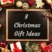 8 Christmas Gift Ideas